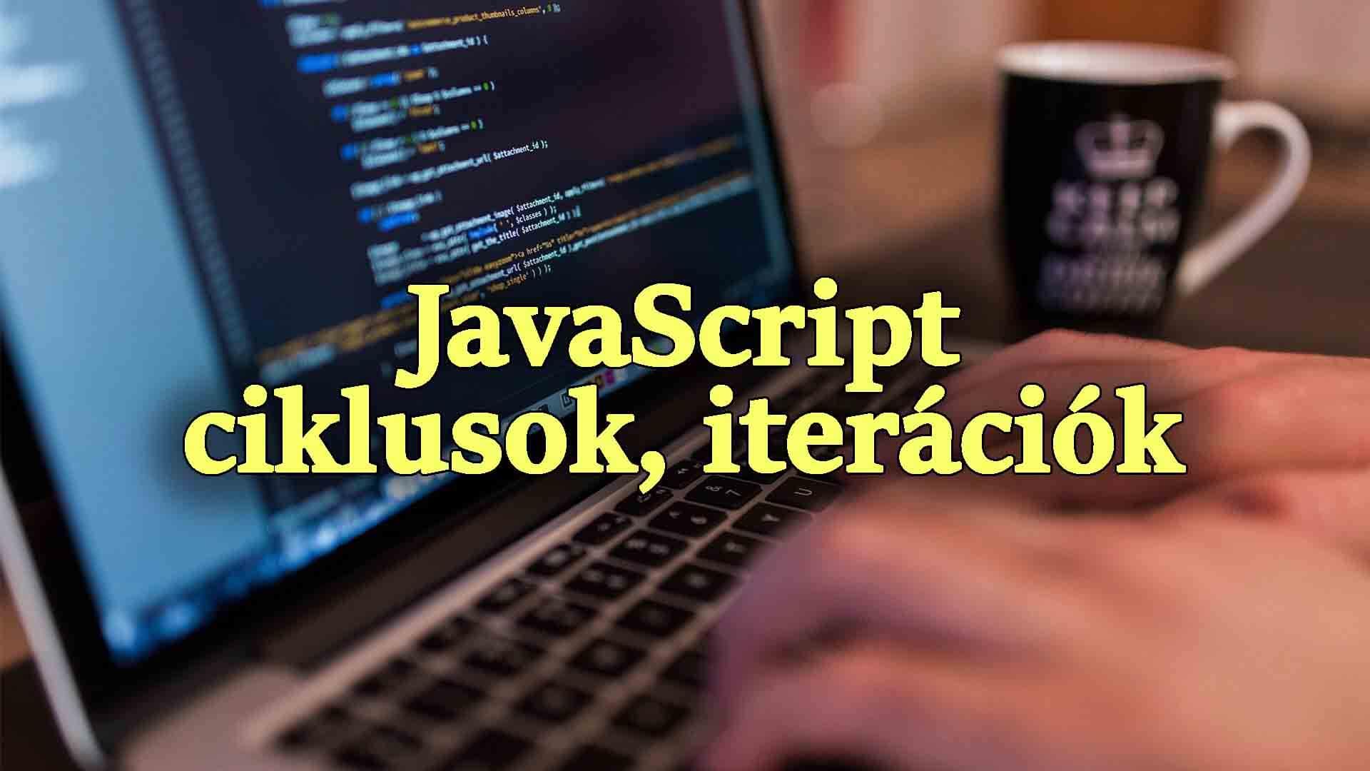 JavaScript ciklusok, azaz JS iterációk (for, while, do-while) című cikk borítóképe