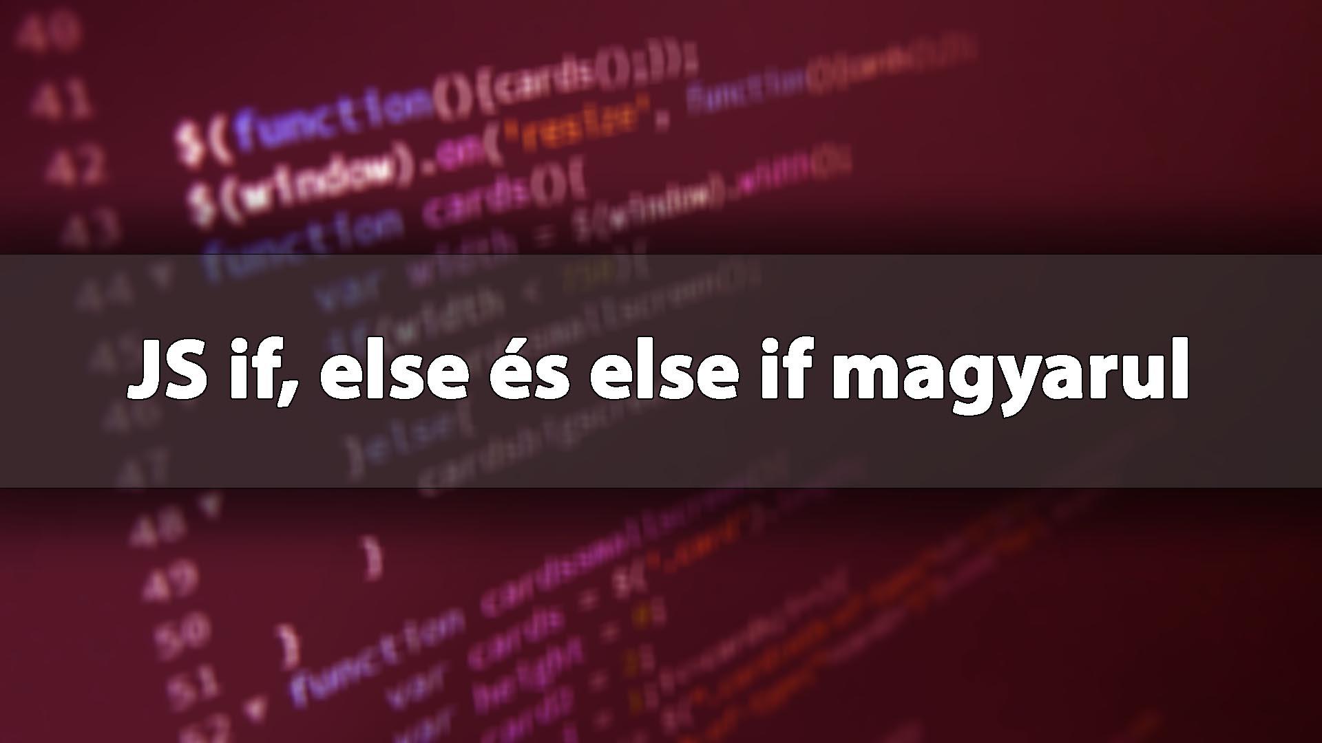 if használata a JavaScript-ben (JS if, else és else if magyarul) című cikk borítóképe
