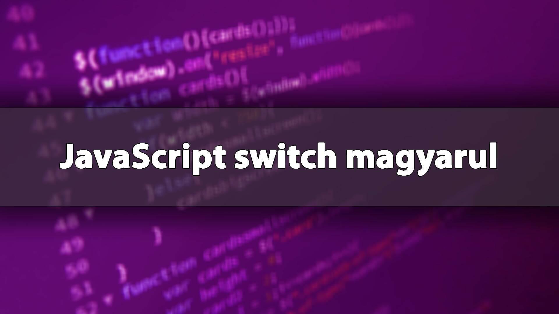 switch használata a JavaScript-ben (JS switch...case) című cikk borítóképe