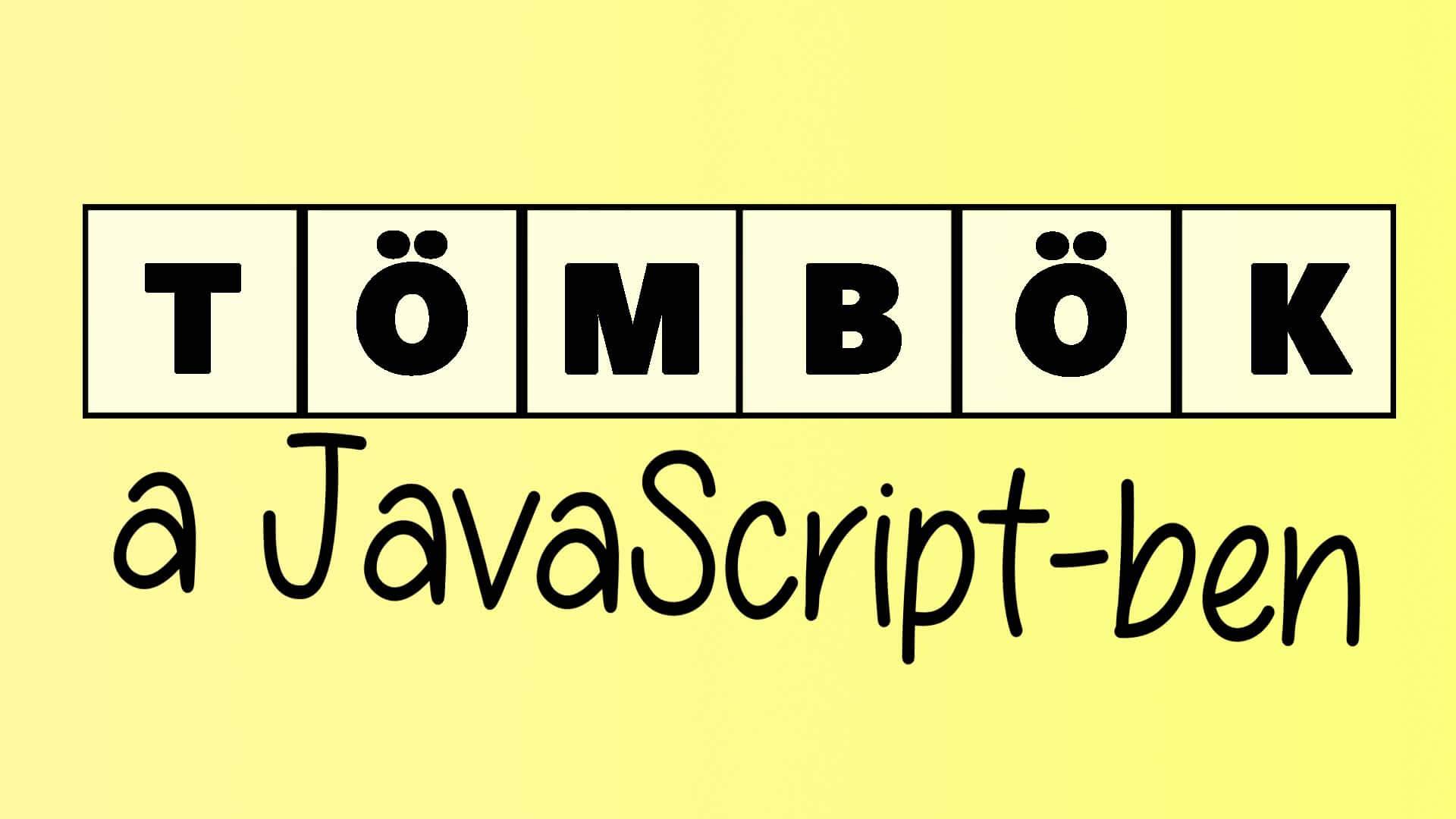 Tömbök a JavaScript-ben (Tömbök magyarázata, létrehozása, elemek hozzáadása, módosítása, indexelés, tömb hosszának megállapítása) című cikk borítóképe