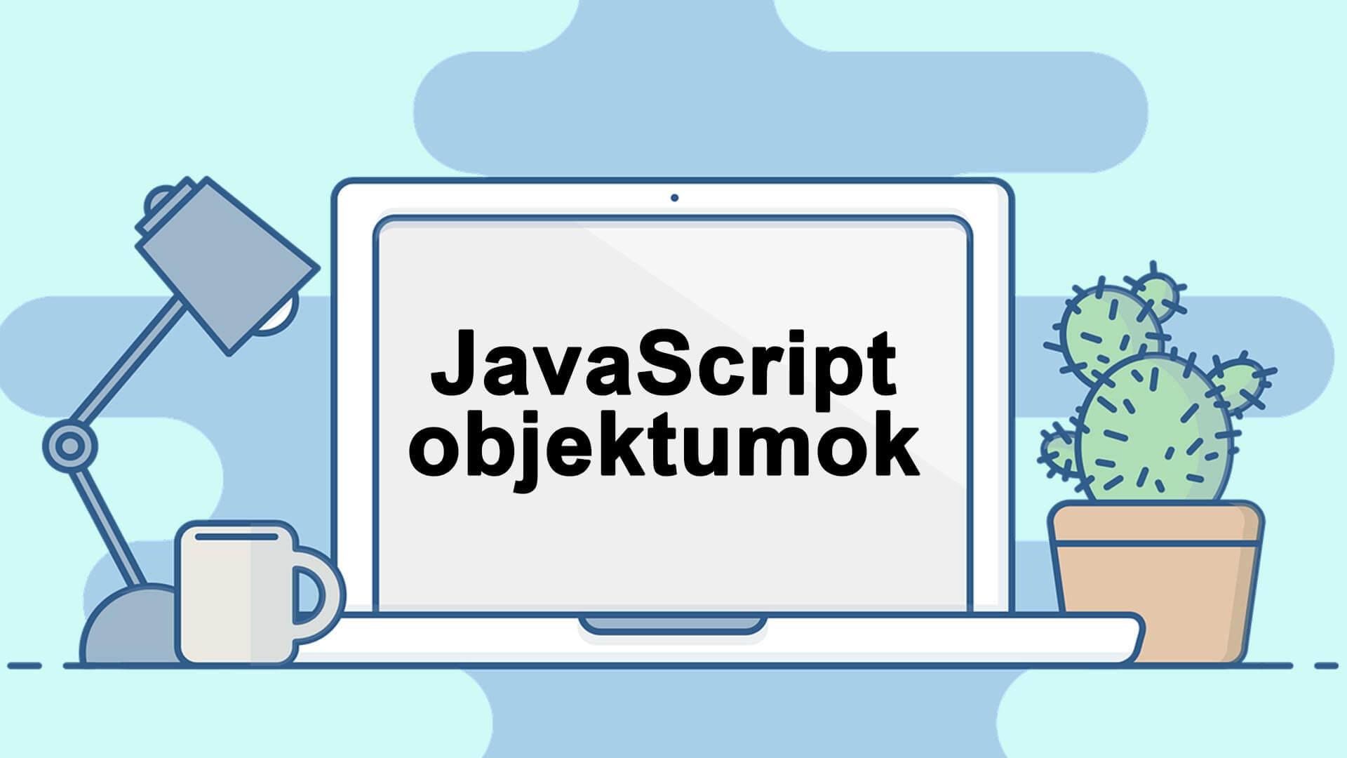 JavaScript objektumok fogalma, létrehozása, használata (Objektum tulajdonságok és metódusok szintaxisa + példa) című cikk borítóképe
