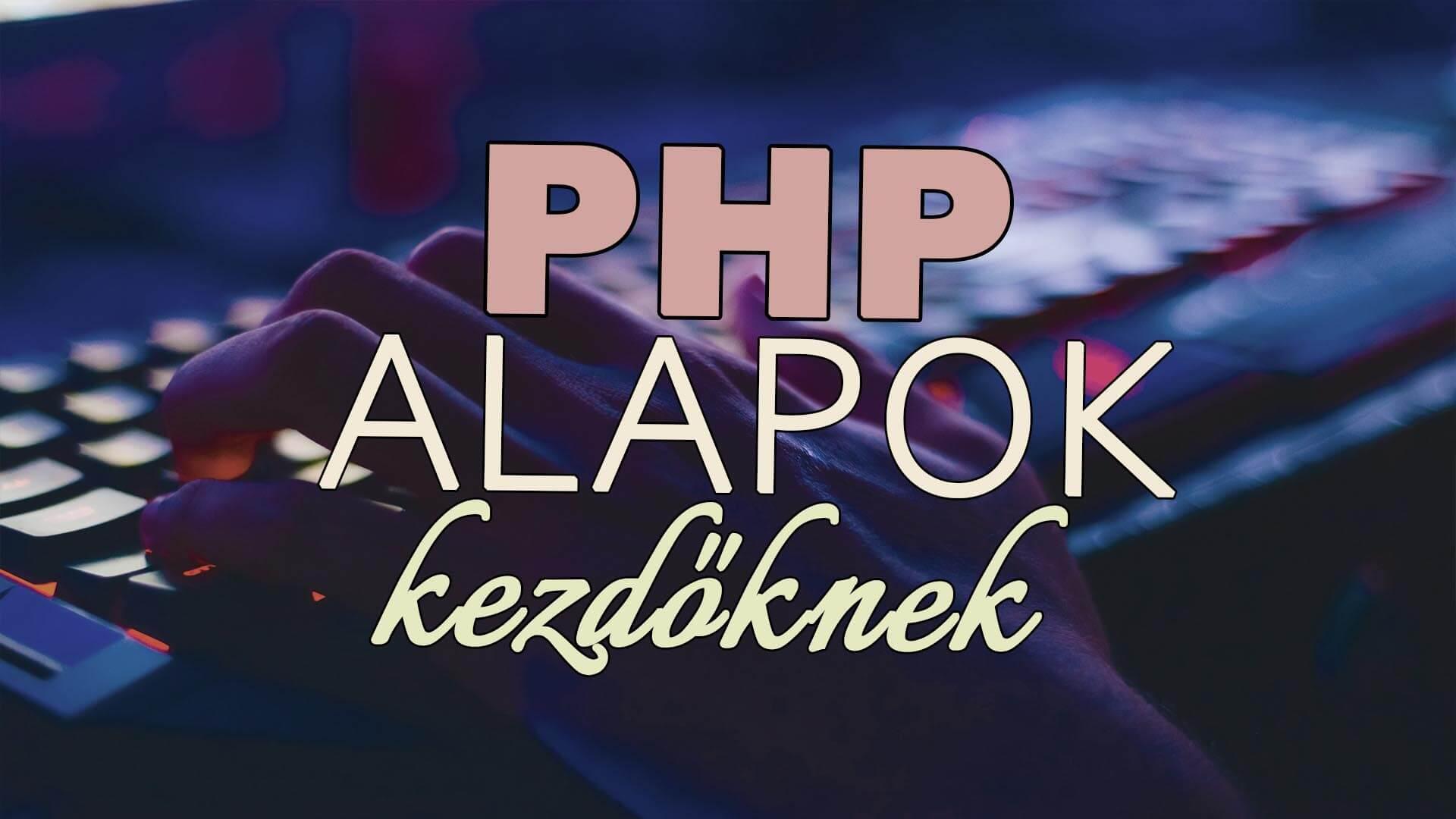 PHP alapok (PHP webprogramozás alapjai kezdőknek) című cikk borítóképe