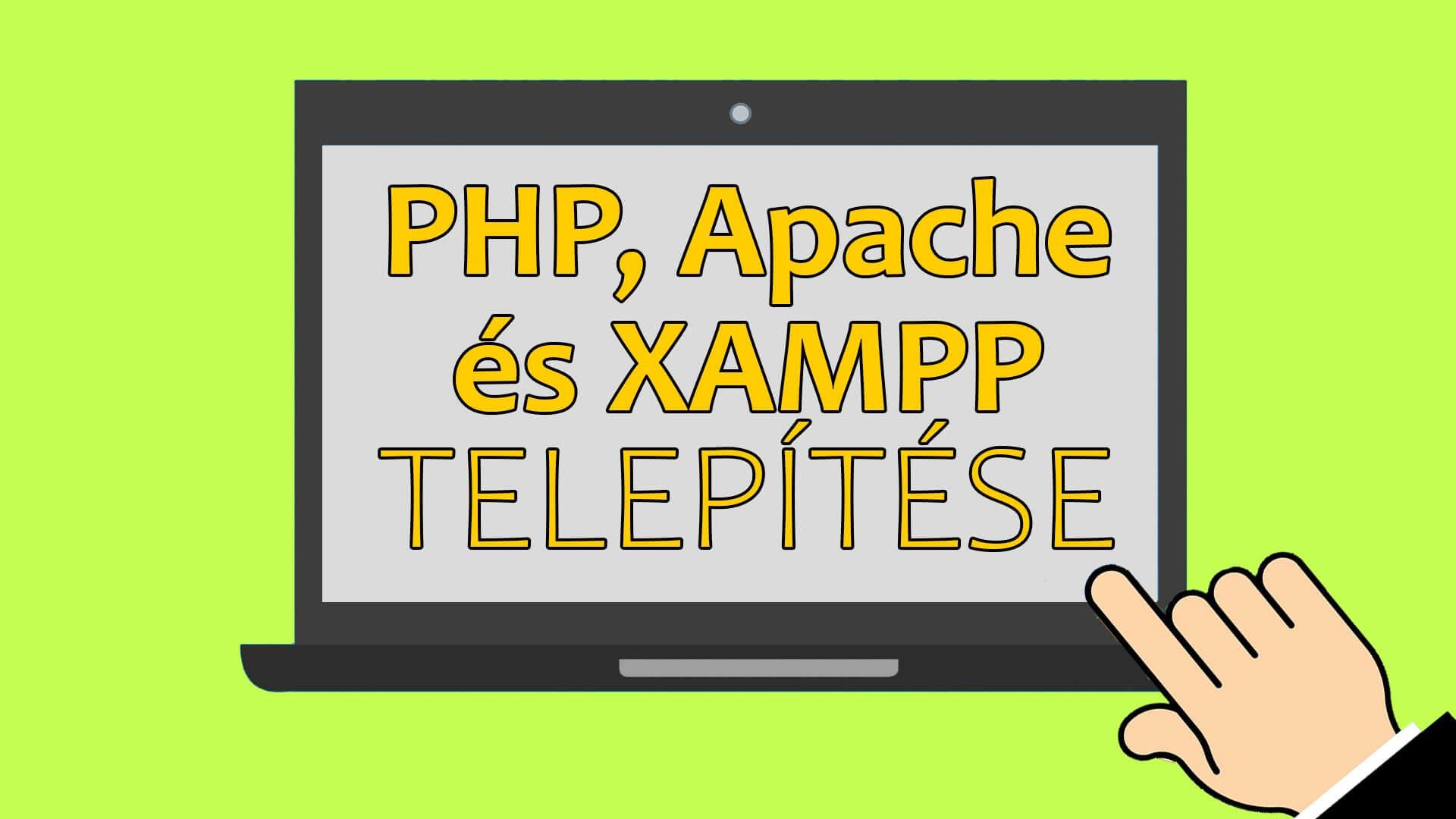 PHP, Apache és XAMPP letöltése, telepítése című cikk borítóképe