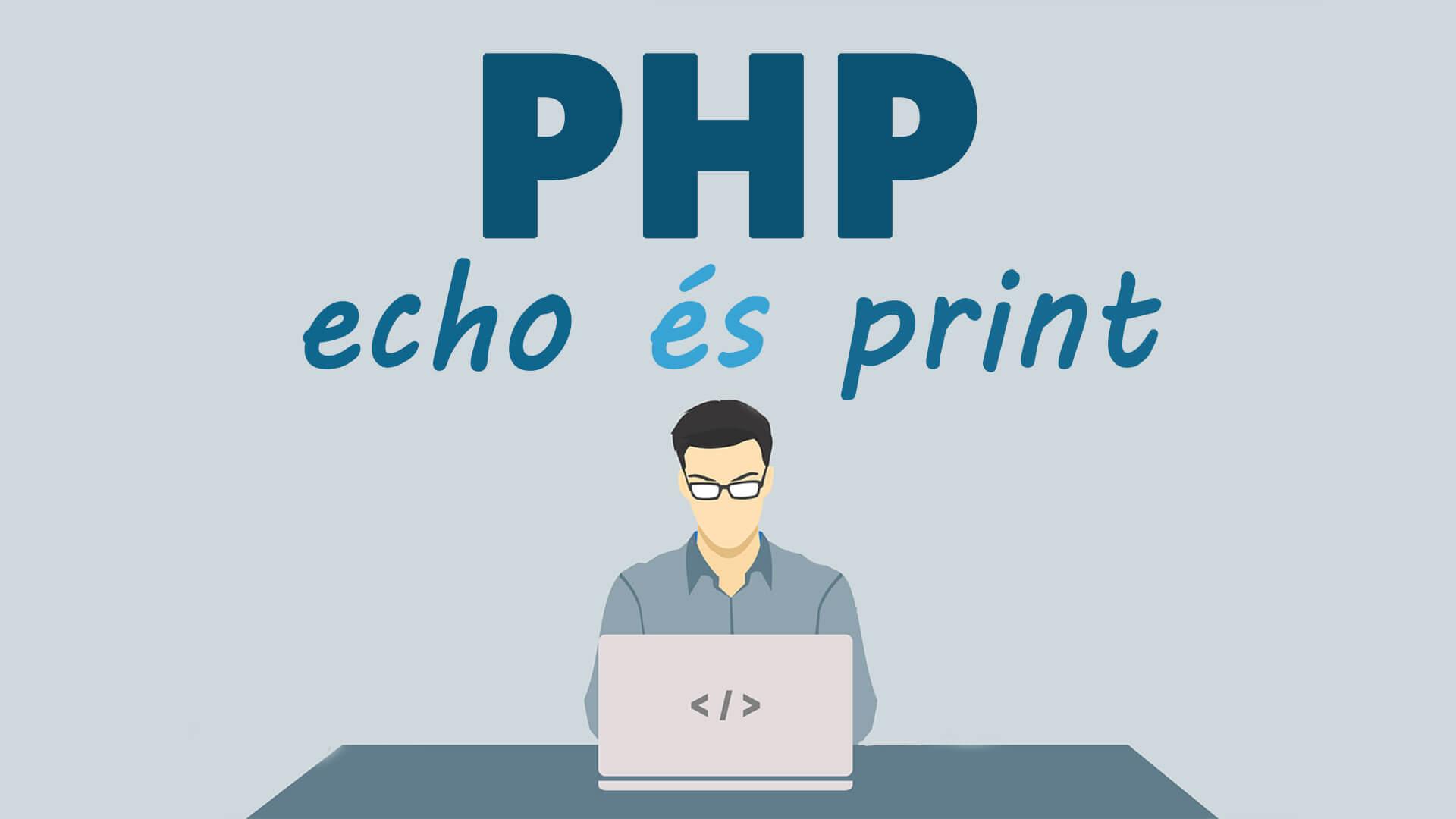 PHP kiíratások, azaz echo és print + short open tag beállítása, használata című cikk borítóképe