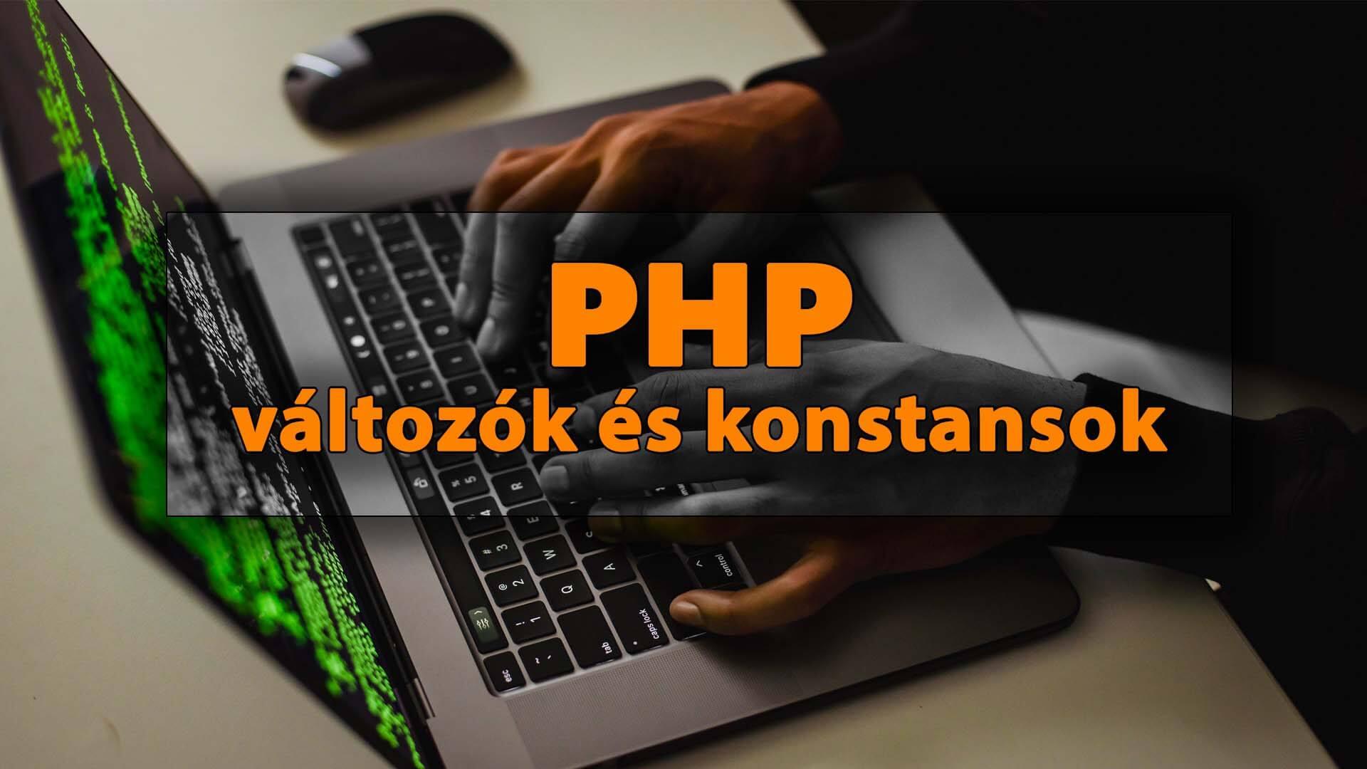 PHP változók és konstansok fogalma, szintaxisa + példa létrehozásra, módosításra, lekérdezésre című cikk borítóképe