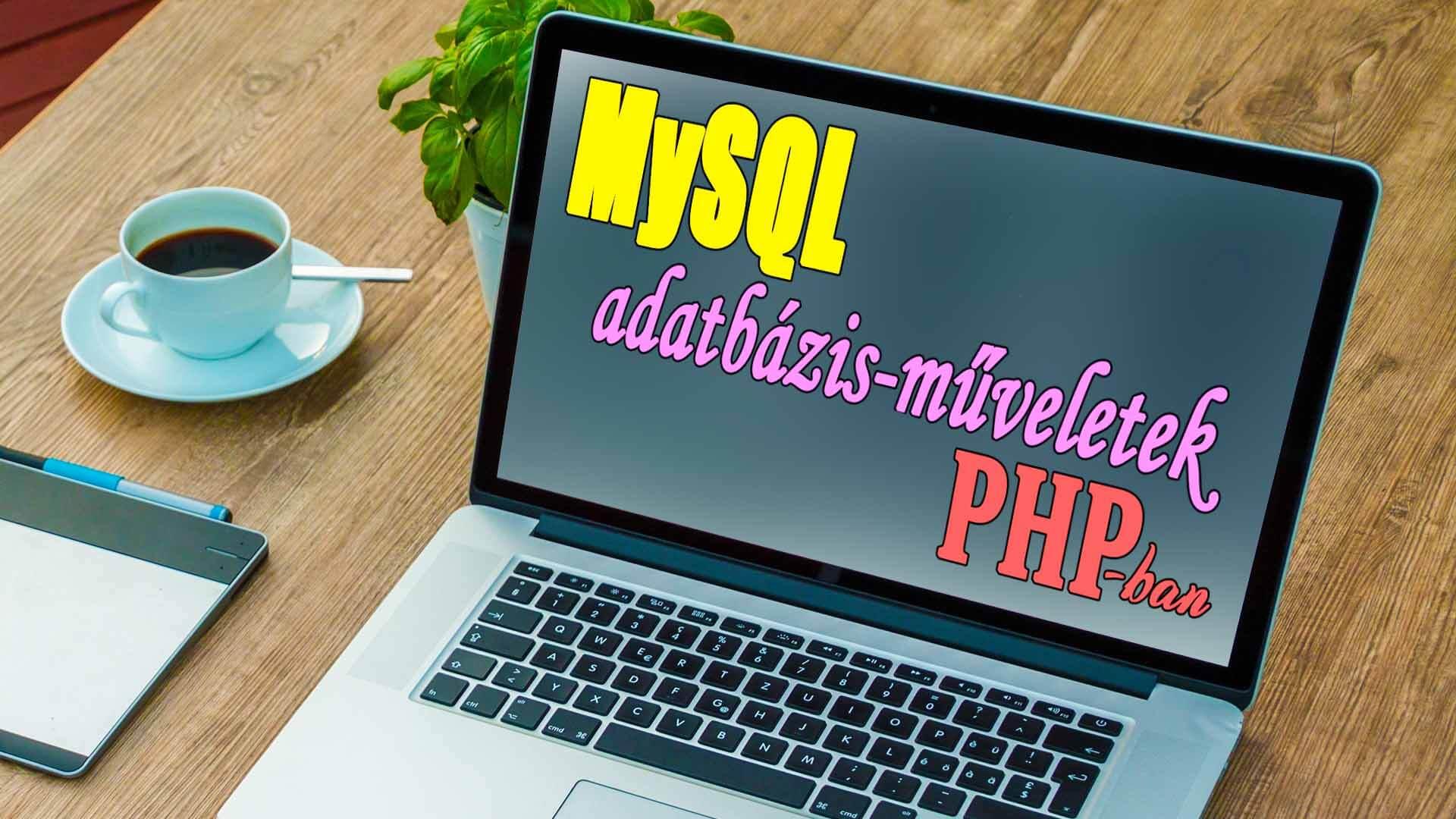 MySQL adatbázis-műveletek a PHP-ban (adatbázis-kapcsolat létrehozása, bezárása, tábla létrehozása, rekord hozzáadása, törlése, módosítása, lekérdezések írása) című cikk borítóképe