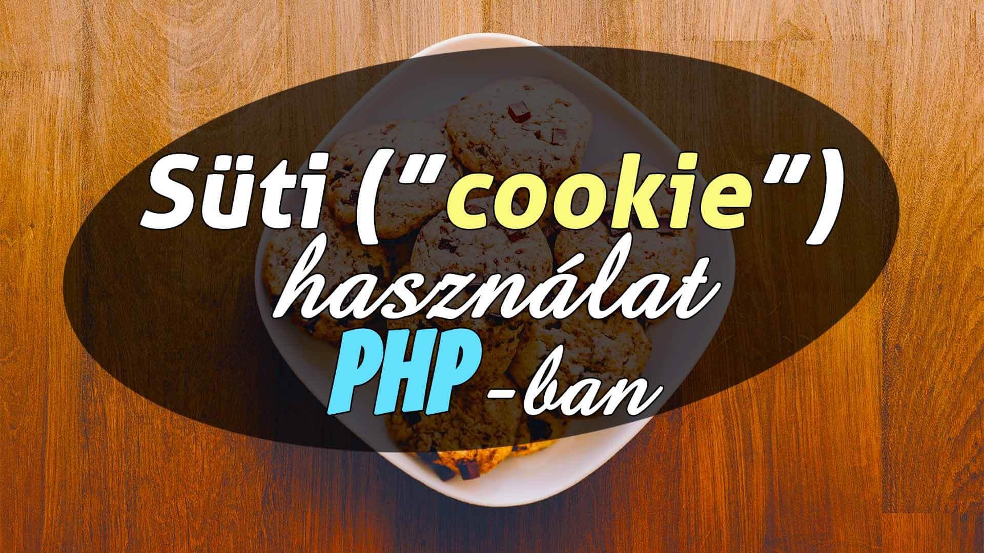 Süti (cookie) használat PHP-ban (Süti létrehozása, módosítása, lekérdezése, törlése) című cikk borítóképe